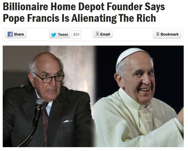 "{Image:  two photographs side by side, one of an older, balding man in a suit speaking into a microphone; the other of Pope Francis, in a white robe and yarmulke.  Both photos show the respective men from the mid-torso up.  The headline above the photos reads ""Billionaire Home Depot Founder Says Pope Francis Is Alienating The Rich.""}"