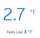 Image:  snip from a weather app, that says 2.7 degrees F; feels like 3 degrees F.