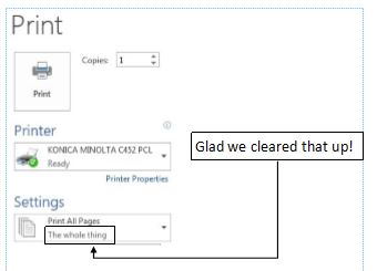 """Image:  snip from MS Word's print menu including an icon of a printer, and a box called """"Setting"""" which says """"Print all pages"""" and below that, """"The whole thing.""""  Off to the side, I have inserted a text box with an arrow saying """"Glad we cleared that up!"""""""